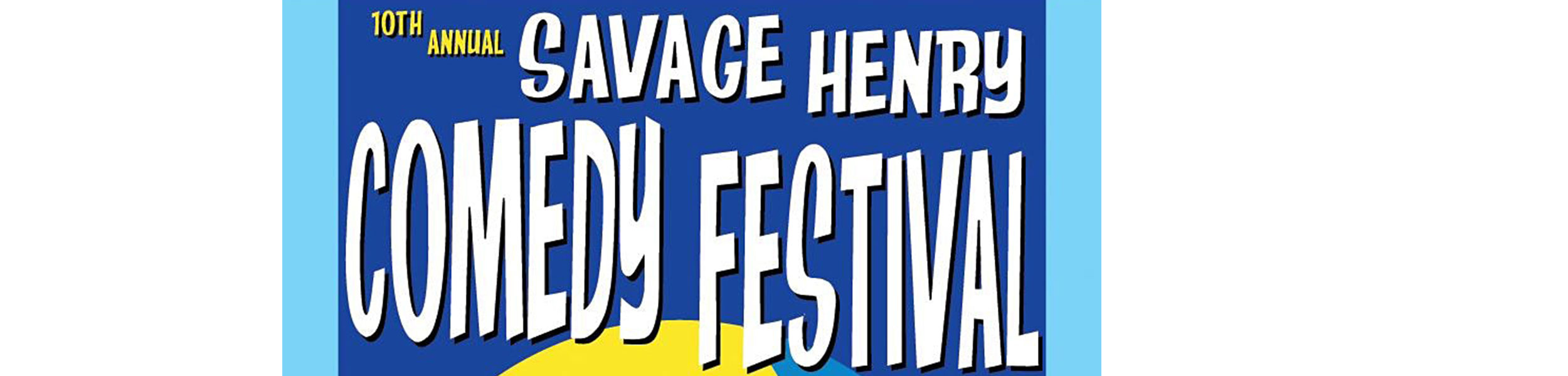 10th Annual Savage Henry Comedy Festival